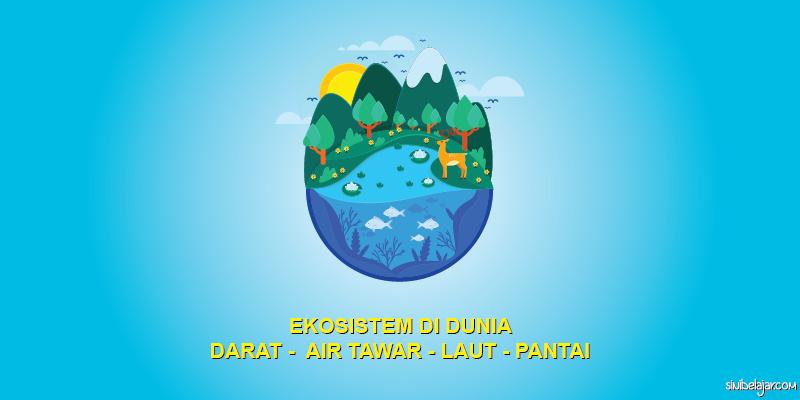 ekosistem darat air tawar laut pantai