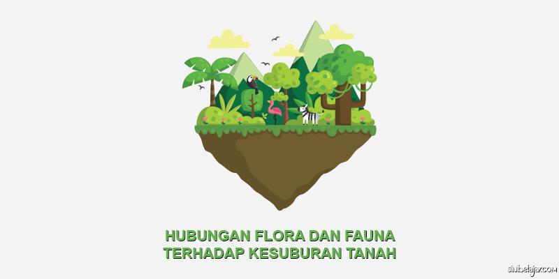 flora fauna kesuburan tanah